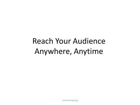 Reach Your Audience Anywhere, Anytime www.amrap.org.
