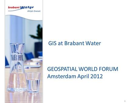 GIS at Brabant Water 1 GEOSPATIAL WORLD FORUM Amsterdam April 2012.