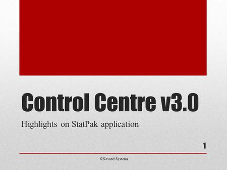 1 Control Centre v3.0 Highlights on StatPak application ©Novatel Systems.