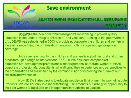 JDEWS JDEWS is the non governmental organization working to provide quality education to the underprivileged children of and vocational training to the.