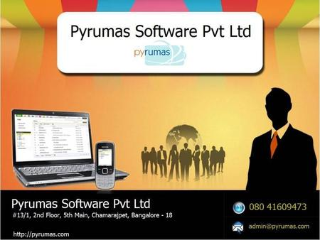 ABOUT US Pyrumas Software Pvt. Ltd. is one of the premier IT solution providing companies in Bangalore. We are a team of experts in Software application.