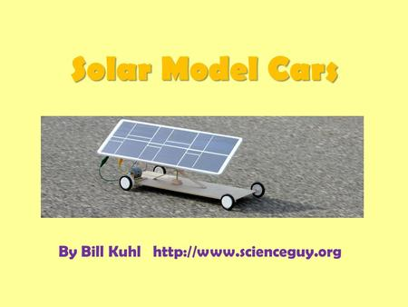 Solar Model Cars By Bill Kuhl http://www.scienceguy.org.