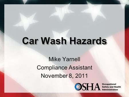Car Wash Hazards Mike Yarnell Compliance Assistant November 8, 2011.