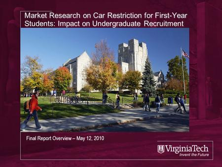 Market Research on Car Restriction for First-Year Students: Impact on Undergraduate Recruitment Final Report Overview – May 12, 2010.