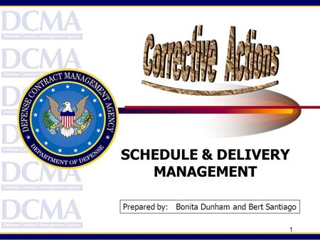 1 SCHEDULE & DELIVERY MANAGEMENT Prepared by: Bonita Dunham and Bert Santiago.