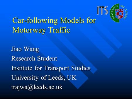 Car-following Models for Motorway Traffic Jiao Wang Research Student Institute for Transport Studies University of Leeds, UK