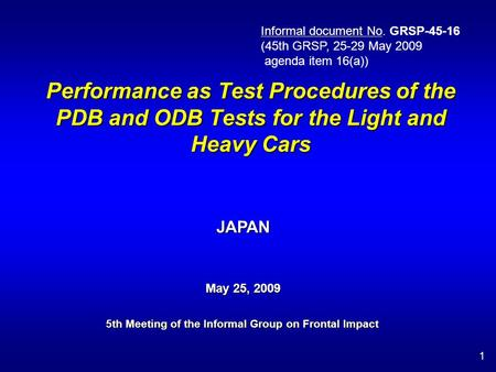 Performance as Test Procedures of the PDB and ODB Tests for the Light and Heavy Cars 5th Meeting of the Informal Group on Frontal Impact 1 May 25, 2009.