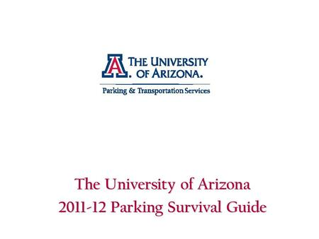 The University of Arizona 2011-12 Parking Survival Guide.