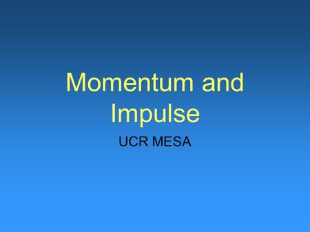 Momentum and Impulse UCR MESA. Lets start with everyday language What do you say when a sports team is on a roll? They may not have the lead but they.