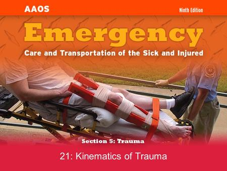 21: Kinematics of Trauma. 1.Describe the three collisions associated with motor vehicle crashes. 2.Relate how the fundamental principles of physics apply.