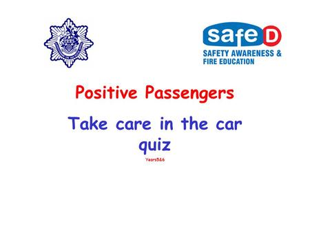 Positive Passengers Take care in the car quiz Years5&6.