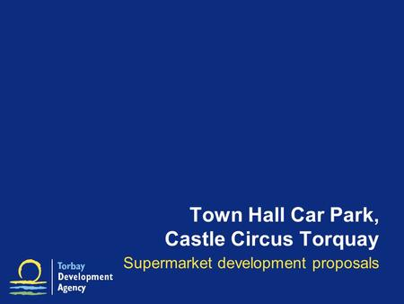Town Hall Car Park, Castle Circus Torquay Supermarket development proposals.