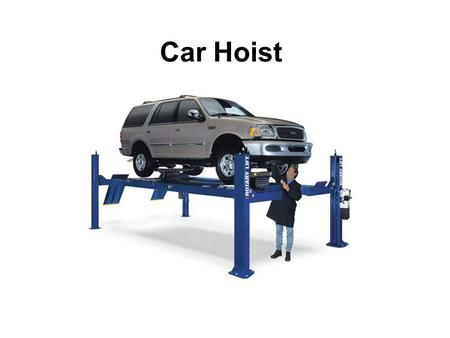 Car Hoist. Before a car is moved onto the hoist Make sure you have read all safety stickers Make sure you are trained and feel proficient with the hoists.
