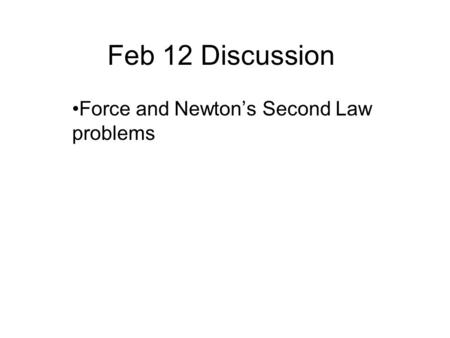 Feb 12 Discussion Force and Newtons Second Law problems.