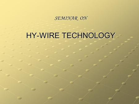 SEMINAR ON HY-WIRE TECHNOLOGY. INTRODUCTION Cars are immensely complicated machines, but they do an incredibly simple job. Cars are immensely complicated.