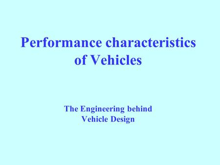 Performance characteristics of Vehicles The Engineering behind Vehicle Design.