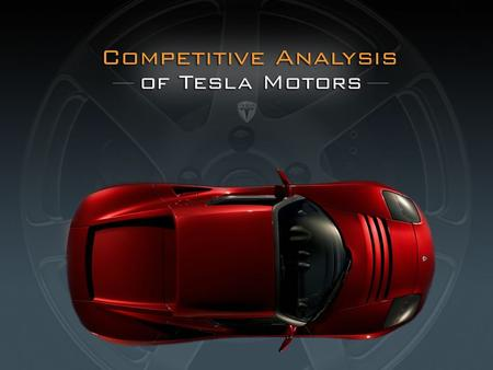Competitive Analysis of Tesla Motors. Outline 1.Introduction 2.Case for the Electric Car 3.Internal Rivalry 4.Barriers to entry 5.Substitutes and complements.