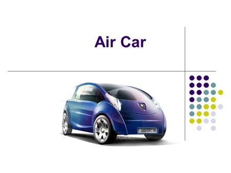 Air Car. Zero Pollution Motors This is the company most people will see the car sold by in the recent future here in America. Overseas where it originated.