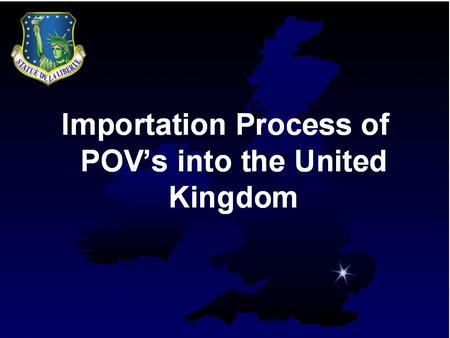 Vehicle Importation Service members are authorized to import one vehicle on orders for him or herself when assigned to the United Kingdom. A second vehicle.