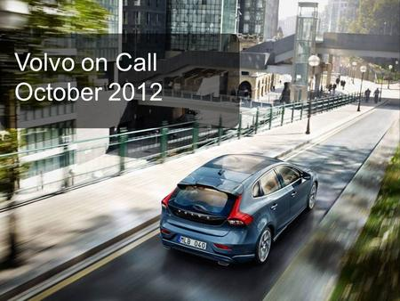 Gmt 12w42 2014-06-12 Issuer:Timo Paulsson, tpaulss1, Security Class: Proprietary 1 Volvo on Call October 2012.