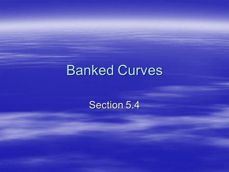 Banked Curves Section 5.4.