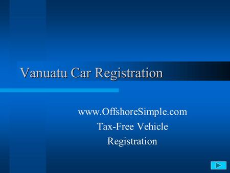 Vanuatu Car Registration www.OffshoreSimple.com Tax-Free Vehicle Registration.