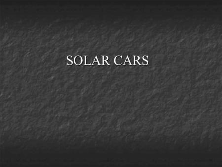 SOLAR CARS. AN OVERVIEW Powered by suns energy Powered by suns energy Solar array collect the energy from the sun and converts it into usable electrical.