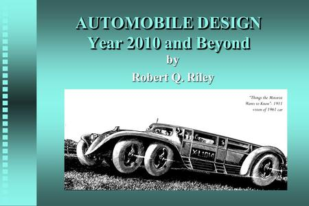 AUTOMOBILE DESIGN Year 2010 and Beyond by Robert Q. Riley.