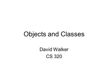 Objects and Classes David Walker CS 320. Advanced Languages advanced programming features –ML data types, exceptions, modules, objects, concurrency,...