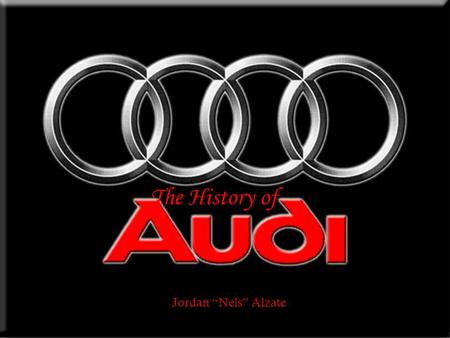 The History of Jordan Nels Alzate The roots of Audi 1899 - The Horch company is established On November 14, 1899, August Horch (1868 - 1951) established.