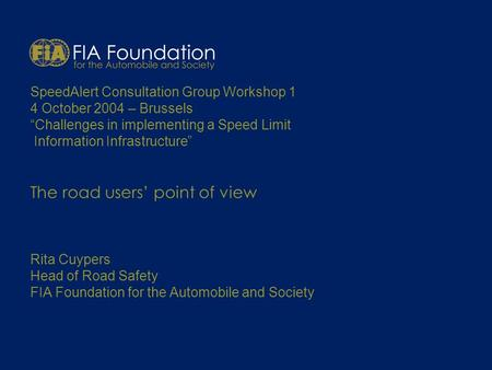 SpeedAlert Consultation Group Workshop 1 4 October 2004 – Brussels Challenges in implementing a Speed Limit Information Infrastructure The road users point.