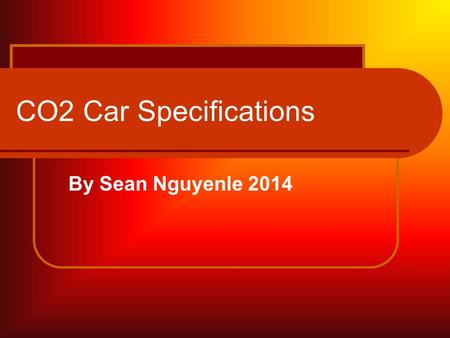 CO2 Car Specifications By Sean Nguyenle 2014. Dragster Body One (1)-piece, all-wood construction. Any type of lamination will result in disqualification.