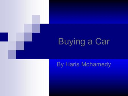 Buying a Car By Haris Mohamedy. My Budget If I get $300 a week I should get $15,600 per year. ($300 per week)(52 weeks in a year)