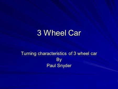 3 Wheel Car Turning characteristics of 3 wheel car By Paul Snyder.
