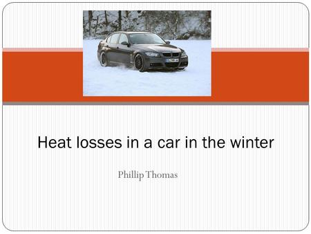 Phillip Thomas Heat losses in a car in the winter.