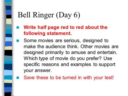 Bell Ringer (Day 6) Write half page red to red about the following statement. Some movies are serious, designed to make the audience think. Other movies.