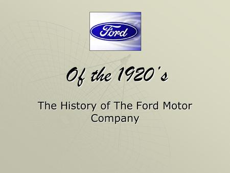 Of the 1920s The History of The Ford Motor Company.