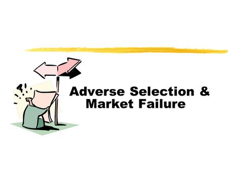 Adverse Selection & Market Failure. Definition Asymmetric information occurs when traders of one side of the market know things that traders on the other.