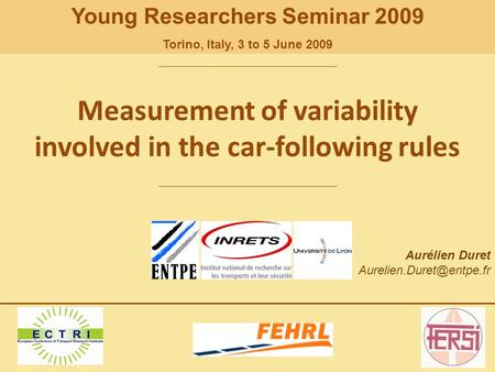 Aurélien Duret Measurement of variability involved in the car-following rules Young Researchers Seminar 2009 Torino, Italy, 3 to.