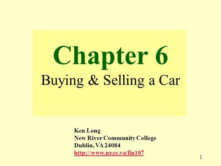 1 Chapter 6 Buying & Selling a Car Ken Long New River Community College Dublin, VA 24084