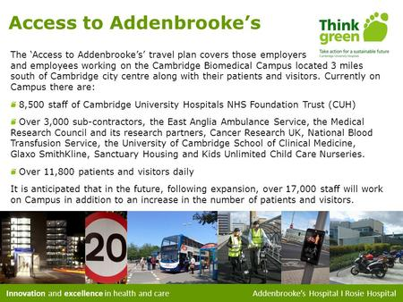 Innovation and excellence in health and care Addenbrookes Hospital I Rosie Hospital Access to Addenbrookes The Access to Addenbrookes travel plan covers.