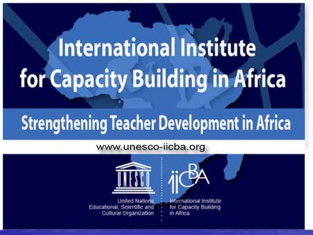Brief Background on IICBA Established in 1999 by the decision of the General Conference of UNESCO Established in 1999 by the decision of the General Conference.