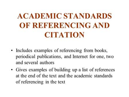 ACADEMIC STANDARDS OF REFERENCING AND CITATION Includes examples of referencing from books, periodical publications, and Internet for one, two and several.