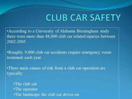 According to a University of Alabama Birmingham study there were more than 48,000 club car related injuries between 2002-2005 Roughly 9,000 club car accidents.