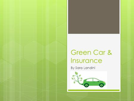 Green Car & Insurance By Sara Landini. How Insurers Contribute to Ecology Some car insurers help offset some of the damages to the environment caused.