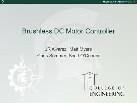 Brushless DC Motor Controller JR Alvarez, Matt Myers Chris Sommer, Scott OConnor.