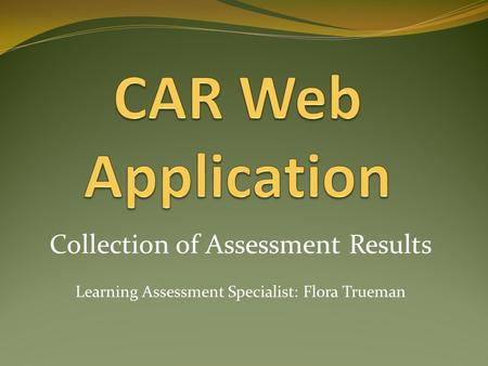 Collection of Assessment Results Learning Assessment Specialist: Flora Trueman.