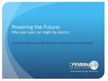 Powering the Future: Why your next car might be electric Josha MacNab, Associate Director, Sustainable Communities.