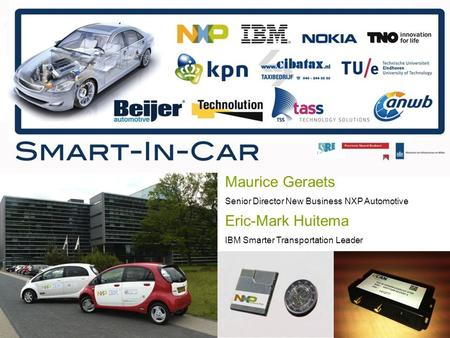 Maurice Geraets Senior Director New Business NXP Automotive Eric-Mark Huitema IBM Smarter Transportation Leader.