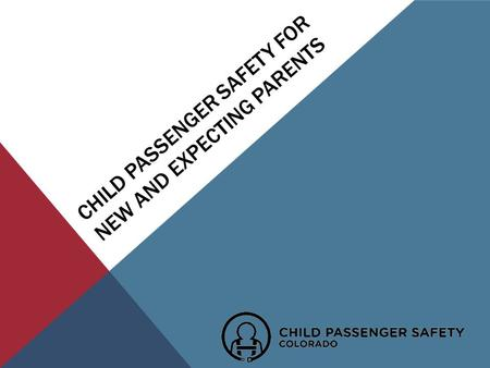 CHILD PASSENGER SAFETY FOR NEW AND EXPECTING PARENTS.